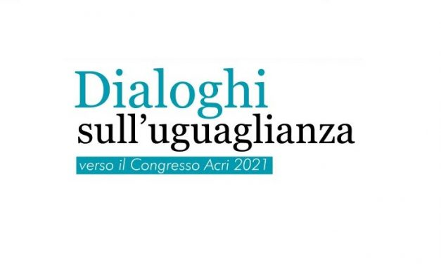 Dialoghi sull'uguaglianza. Verso il Congresso Acri 2021