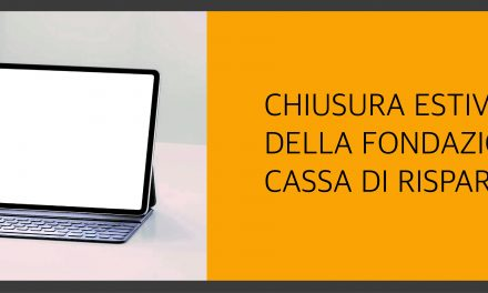 Chiusura estiva degli uffici della Fondazione Cassa di Risparmio di Perugia